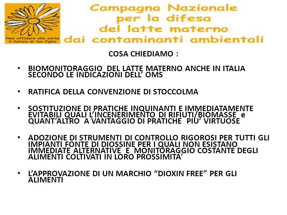 COSA CHIEDIAMO : BIOMONITORAGGIO DEL LATTE MATERNO ANCHE IN ITALIA SECONDO LE INDICAZIONI DELL OMS RATIFICA DELLA CONVENZIONE DI STOCCOLMA SOSTITUZION