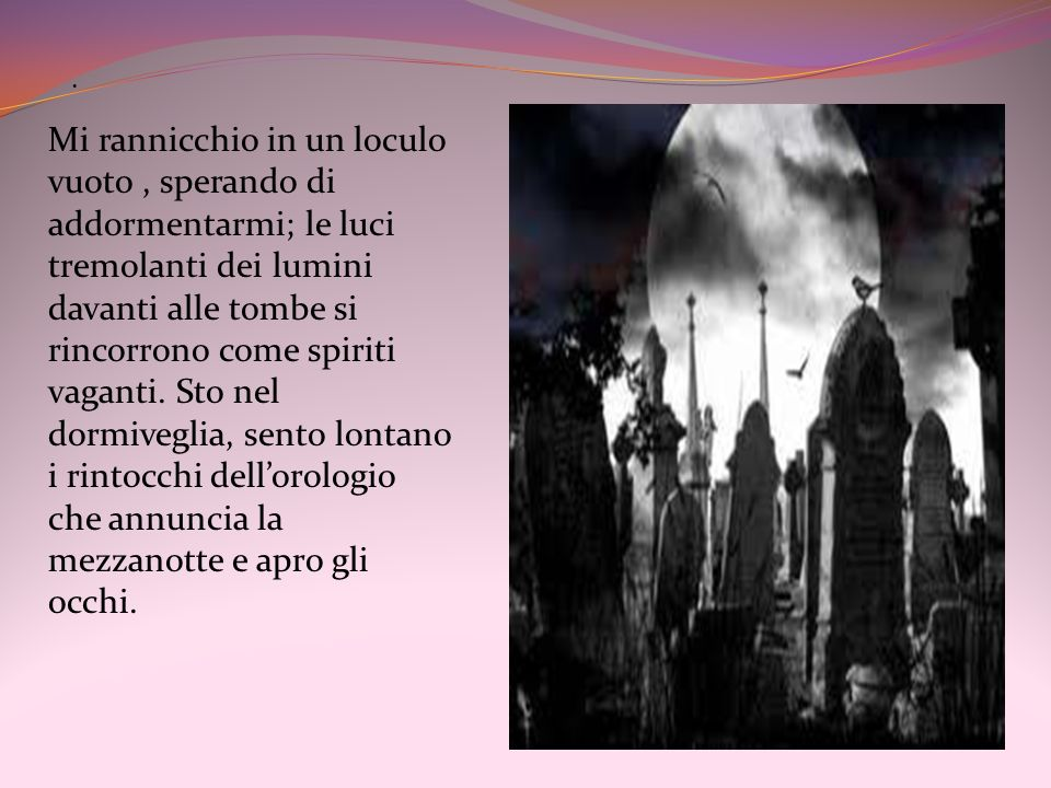 Che orrore, un grido mi rimane soffocato in gola, non oso muovermi……… Dalle tombe escono esseri immondi, mostruosi.