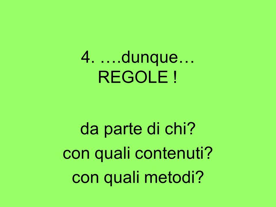 4. ….dunque… REGOLE ! da parte di chi? con quali contenuti? con quali metodi?