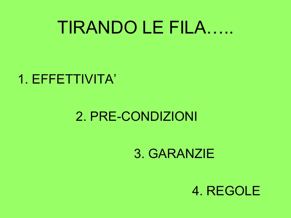 TIRANDO LE FILA….. 1. EFFETTIVITA 2. PRE-CONDIZIONI 3. GARANZIE 4. REGOLE