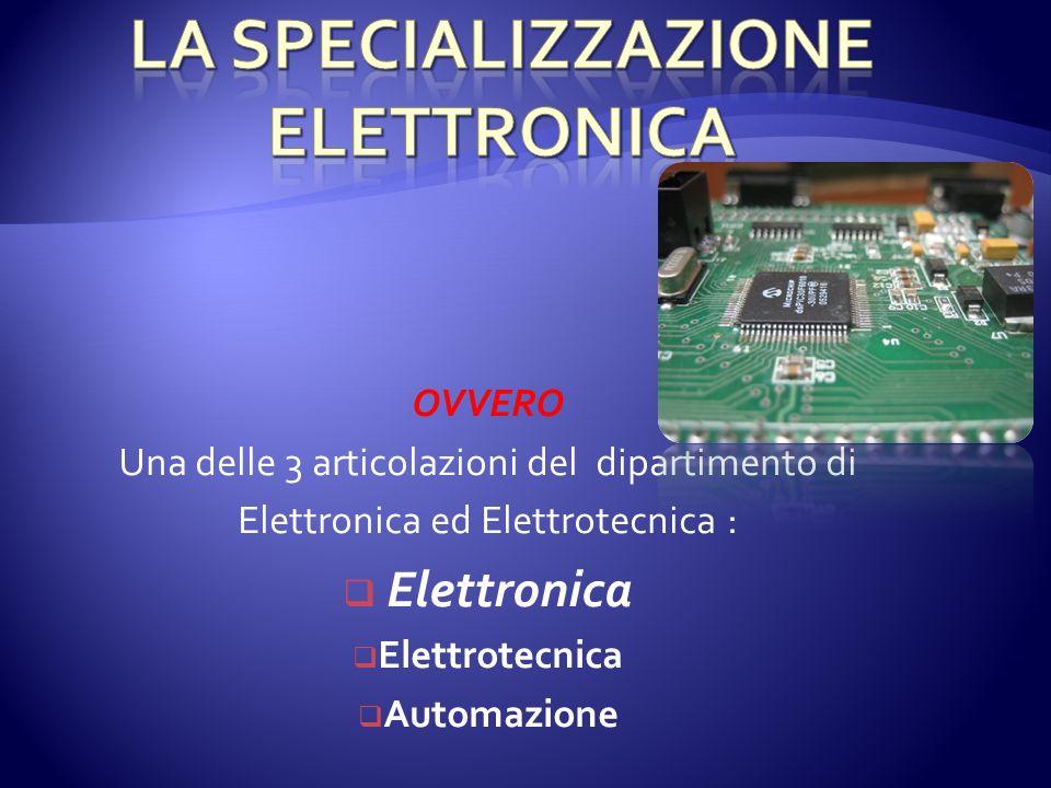 OVVERO Una delle 3 articolazioni del dipartimento di Elettronica ed Elettrotecnica : Elettronica Elettrotecnica Automazione