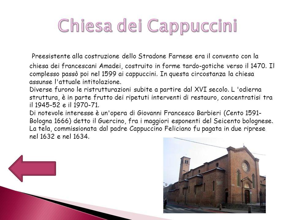 Preesistente alla costruzione dello Stradone Farnese era il convento con la chiesa dei francescani Amadei, costruito in forme tardo-gotiche verso il 1
