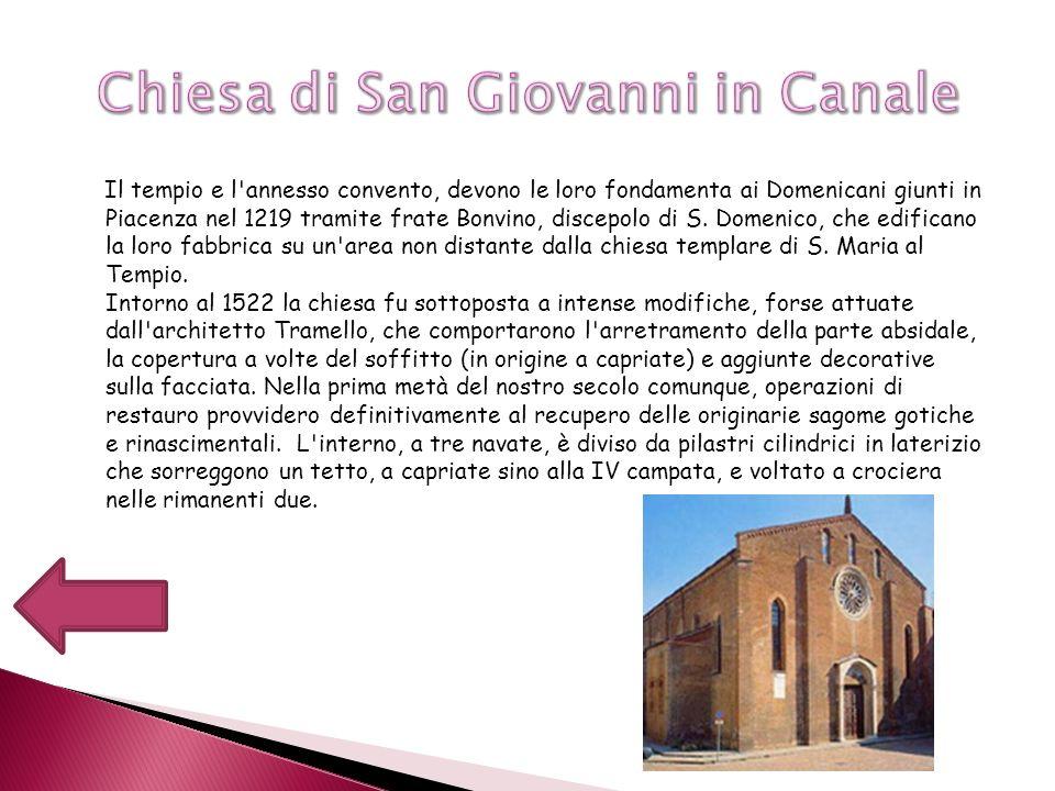 Il tempio e l'annesso convento, devono le loro fondamenta ai Domenicani giunti in Piacenza nel 1219 tramite frate Bonvino, discepolo di S. Domenico, c
