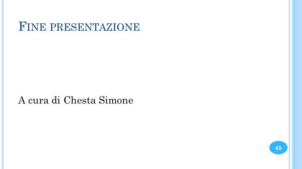 F INE PRESENTAZIONE A cura di Chesta Simone 45