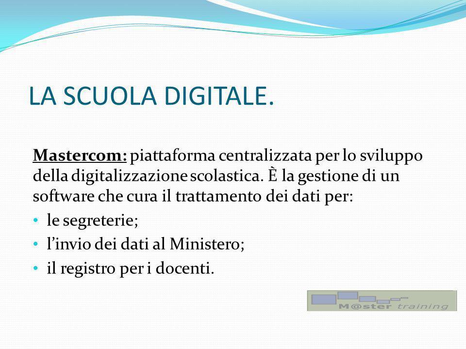 LA SCUOLA DIGITALE. Mastercom: piattaforma centralizzata per lo sviluppo della digitalizzazione scolastica. È la gestione di un software che cura il t