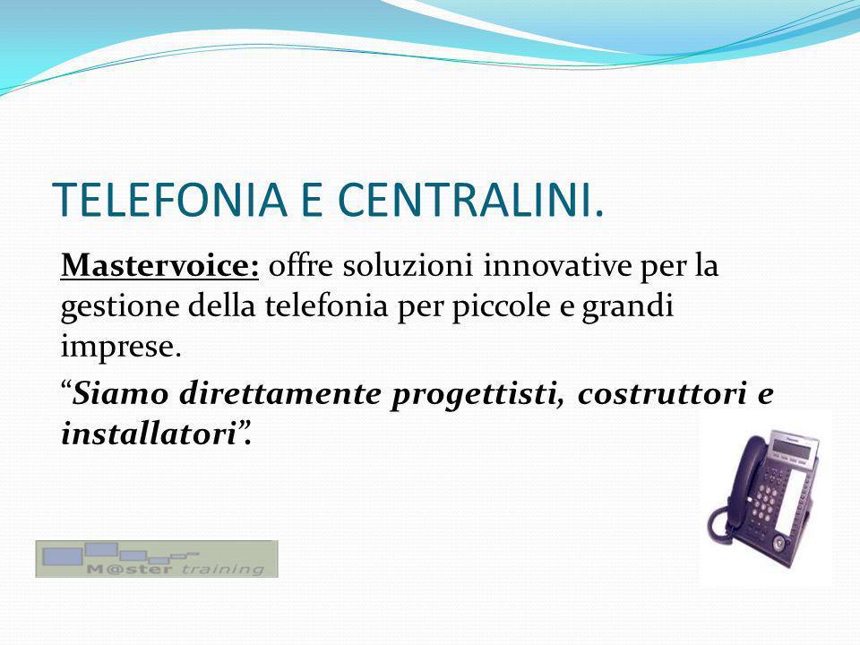 TELEFONIA E CENTRALINI. Mastervoice: offre soluzioni innovative per la gestione della telefonia per piccole e grandi imprese. Siamo direttamente proge