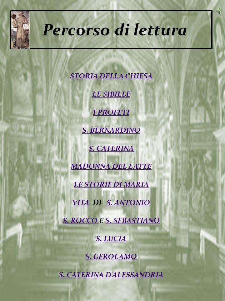 Percorso di lettura STORIA DELLA CHIESA LE SIBILLE I PROFETI S. BERNARDINO S. CATERINA MADONNA DEL LATTE LE STORIE DI MARIA VITAVITA DI S. ANTONIO S.