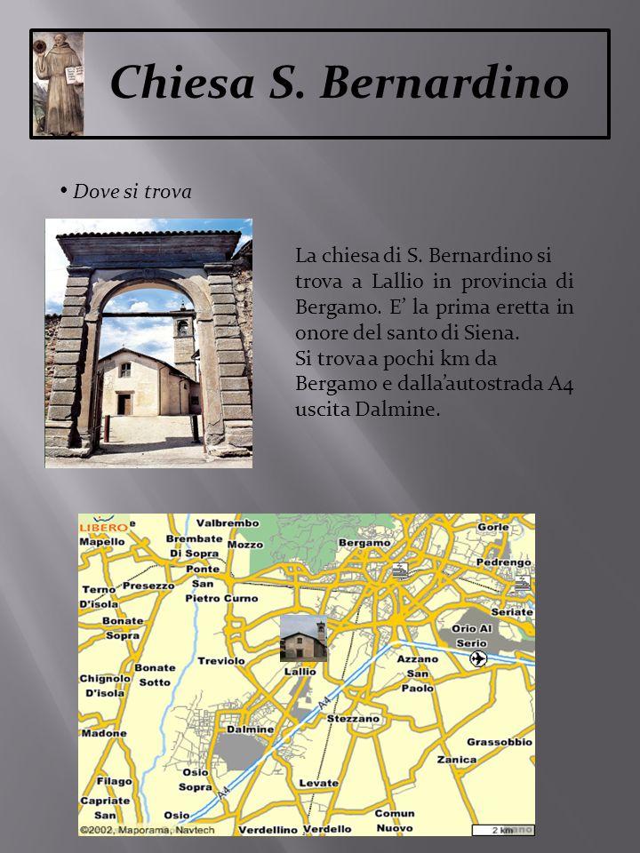Chiesa S. Bernardino Dove si trova La chiesa di S. Bernardino si trova a Lallio in provincia di Bergamo. E la prima eretta in onore del santo di Siena