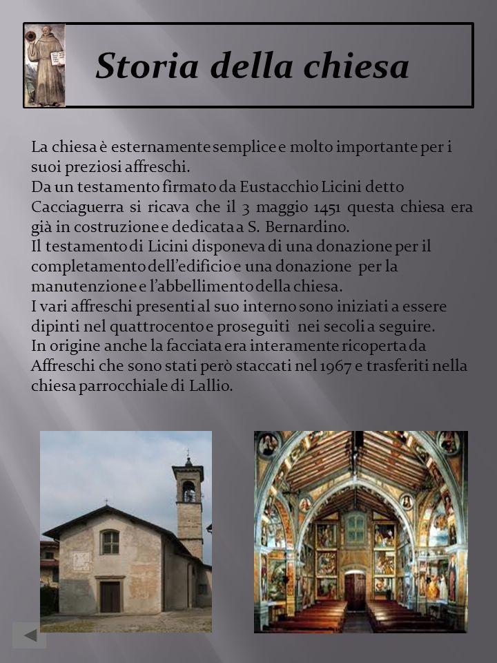 Storia della chiesa La chiesa è esternamente semplice e molto importante per i suoi preziosi affreschi. Da un testamento firmato da Eustacchio Licini