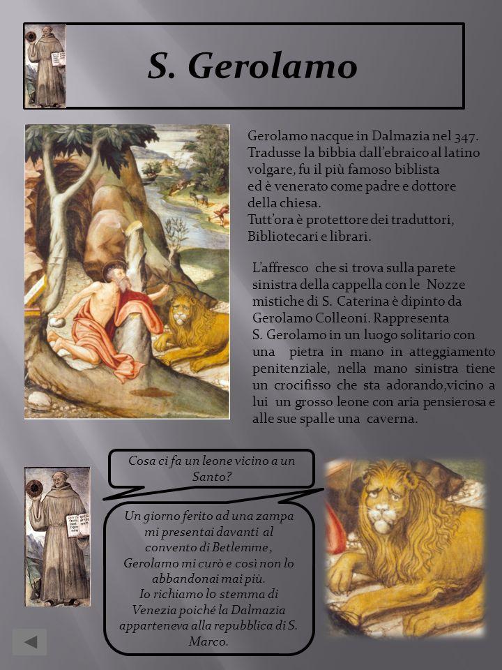 Cosa ci fa un leone vicino a un Santo? Un giorno ferito ad una zampa mi presentai davanti al convento di Betlemme, Gerolamo mi curò e così non lo abba