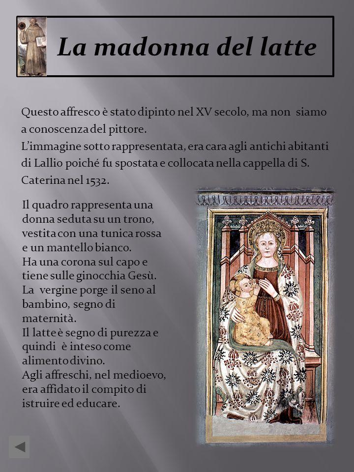 Questo affresco è stato dipinto nel XV secolo, ma non siamo a conoscenza del pittore. Limmagine sotto rappresentata, era cara agli antichi abitanti di
