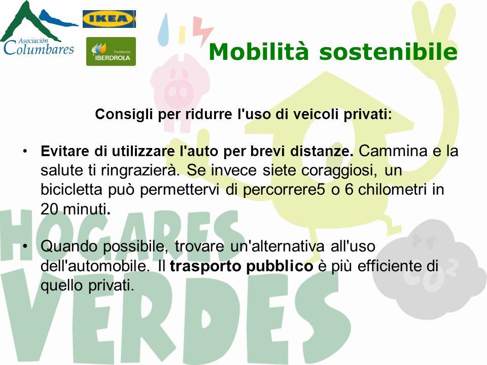 Mobilità sostenibile Consigli per ridurre l uso di veicoli privati: Evitare di utilizzare l auto per brevi distanze.