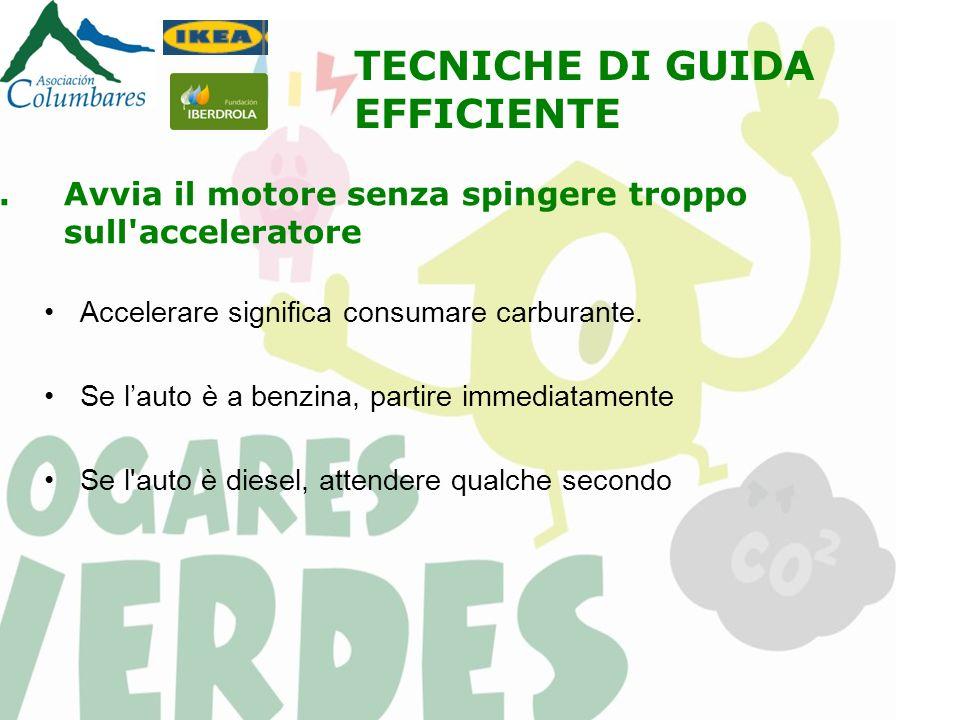 1.Avvia il motore senza spingere troppo sull acceleratore Accelerare significa consumare carburante.