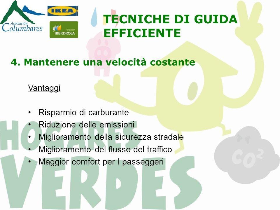 4. Mantenere una velocità costante Vantaggi Risparmio di carburante Riduzione delle emissioni Miglioramento della sicurezza stradale Miglioramento del