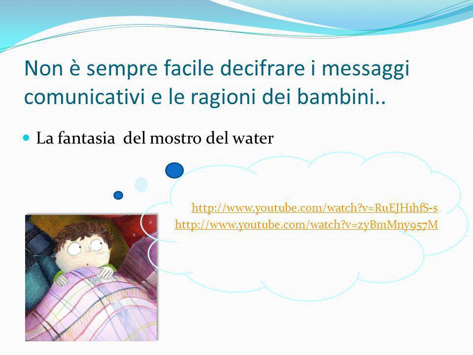 Non è sempre facile decifrare i messaggi comunicativi e le ragioni dei bambini.. La fantasia del mostro del water http://www.youtube.com/watch?v=RuEJH