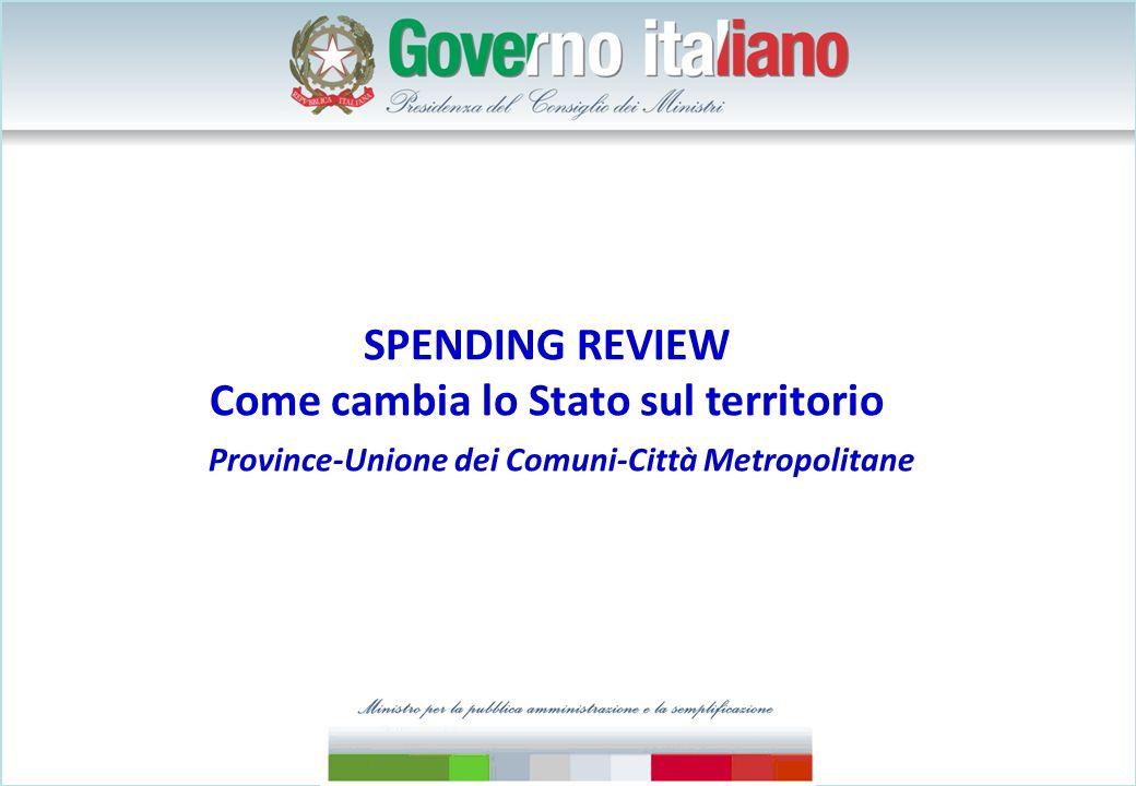 SPENDING REVIEW Come cambia lo Stato sul territorio Province-Unione dei Comuni-Città Metropolitane