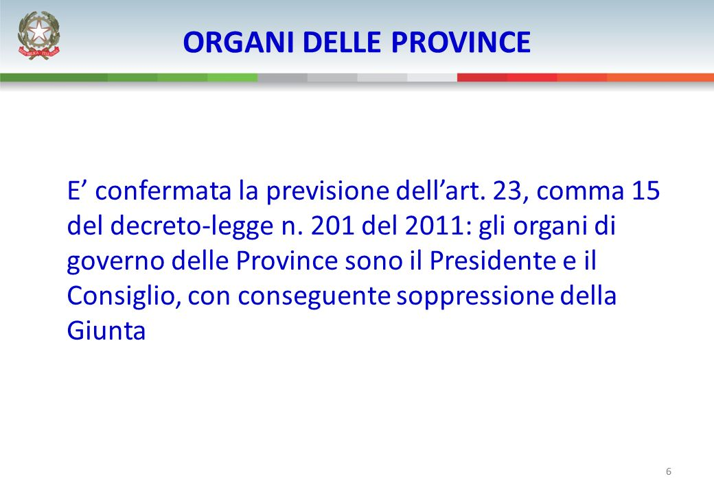 6 ORGANI DELLE PROVINCE E confermata la previsione dellart. 23, comma 15 del decreto-legge n. 201 del 2011: gli organi di governo delle Province sono