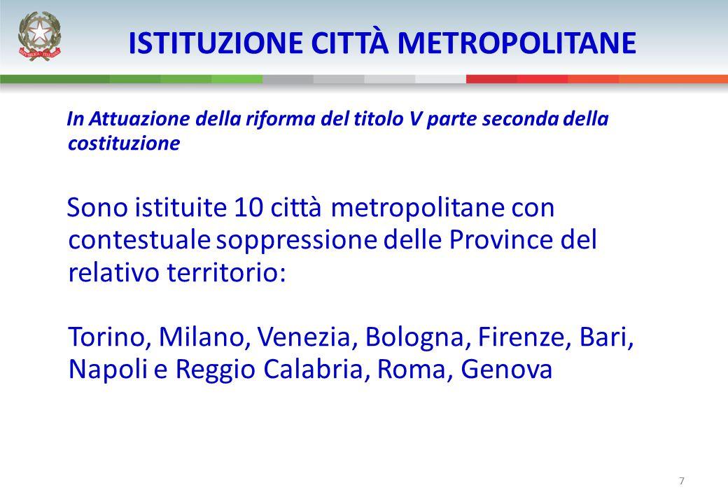 7 ISTITUZIONE CITTÀ METROPOLITANE In Attuazione della riforma del titolo V parte seconda della costituzione Sono istituite 10 città metropolitane con