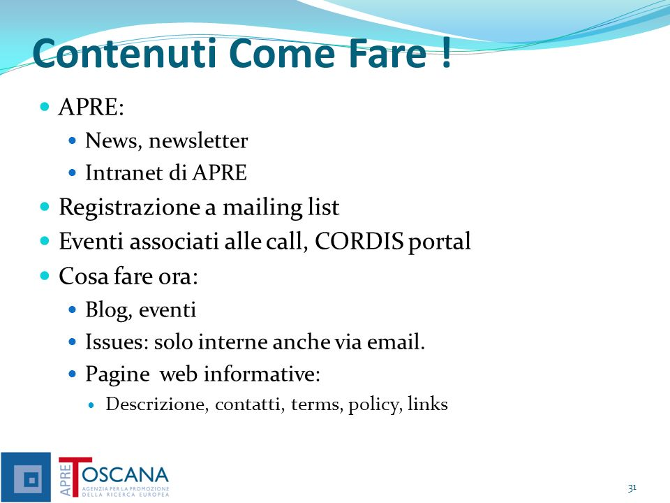 Contenuti Come Fare ! APRE: News, newsletter Intranet di APRE Registrazione a mailing list Eventi associati alle call, CORDIS portal Cosa fare ora: Bl