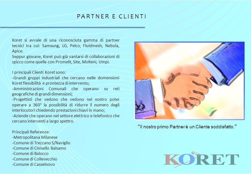 PARTNER E CLIENTI Koret si avvale di una riconosciuta gamma di partner tecnici tra cui: Samsung, LG, Pelco, Fluidmesh, Nebula, Apice.