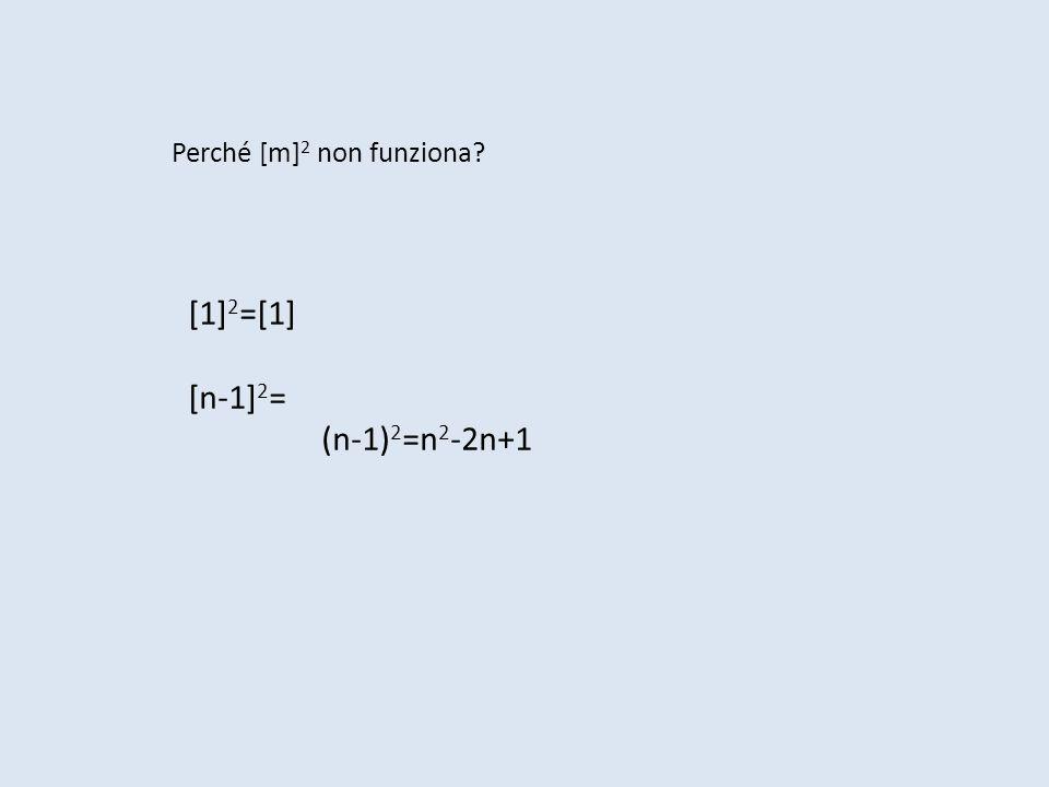Perché [m] 2 non funziona? [1] 2 =[1] [n-1] 2 = (n-1) 2 =n 2 -2n+1