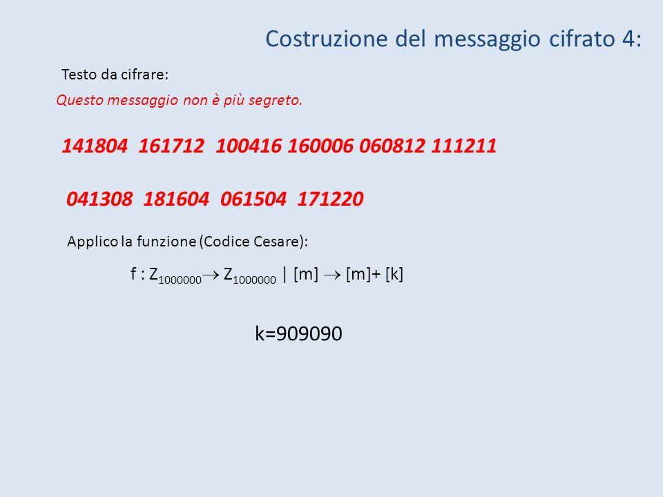 Questo messaggio non è più segreto. Testo da cifrare: Costruzione del messaggio cifrato 4: 141804 161712 100416 160006 060812 111211 041308 181604 061