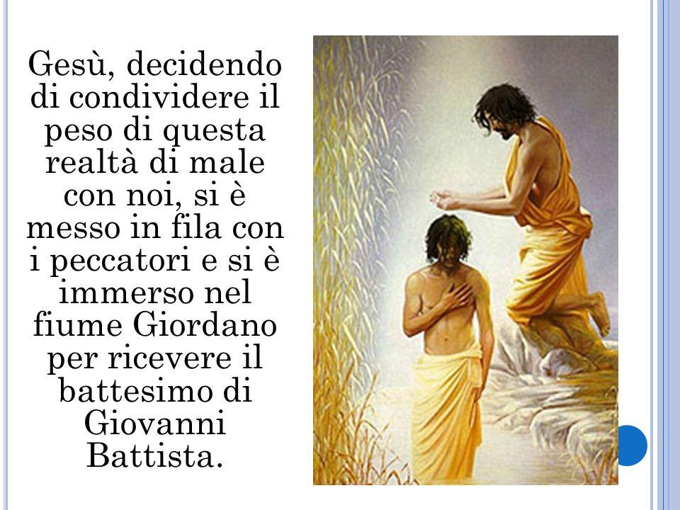 Gesù, decidendo di condividere il peso di questa realtà di male con noi, si è messo in fila con i peccatori e si è immerso nel fiume Giordano per ricevere il battesimo di Giovanni Battista.