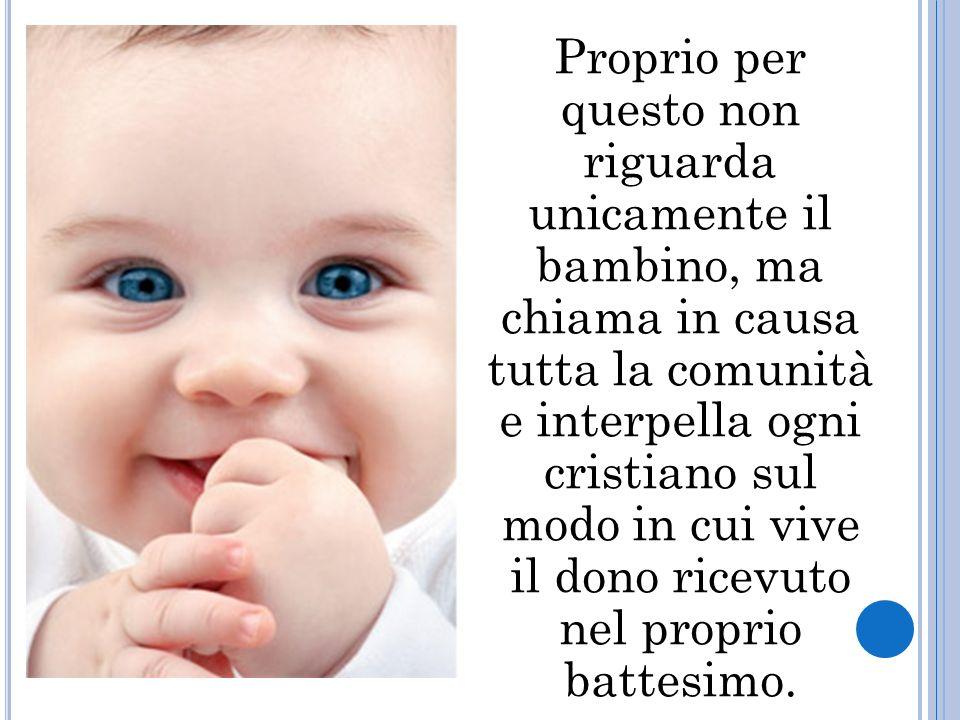 Proprio per questo non riguarda unicamente il bambino, ma chiama in causa tutta la comunità e interpella ogni cristiano sul modo in cui vive il dono ricevuto nel proprio battesimo.