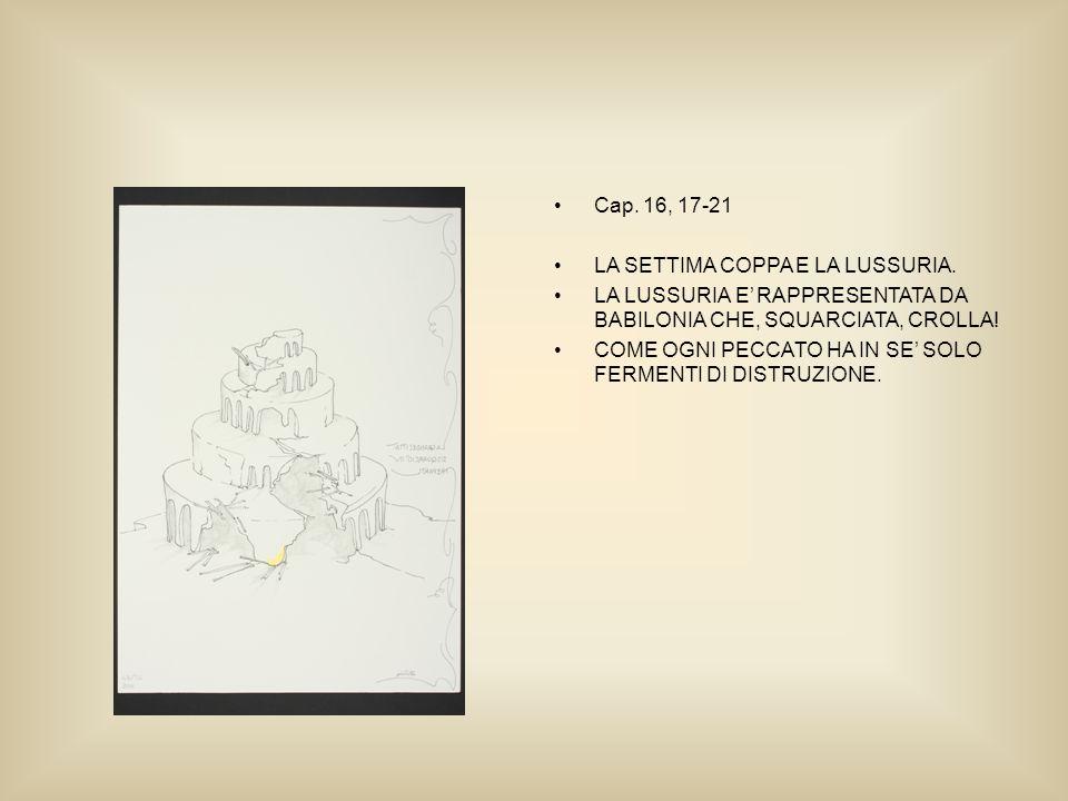Cap. 16, 17-21 LA SETTIMA COPPA E LA LUSSURIA.
