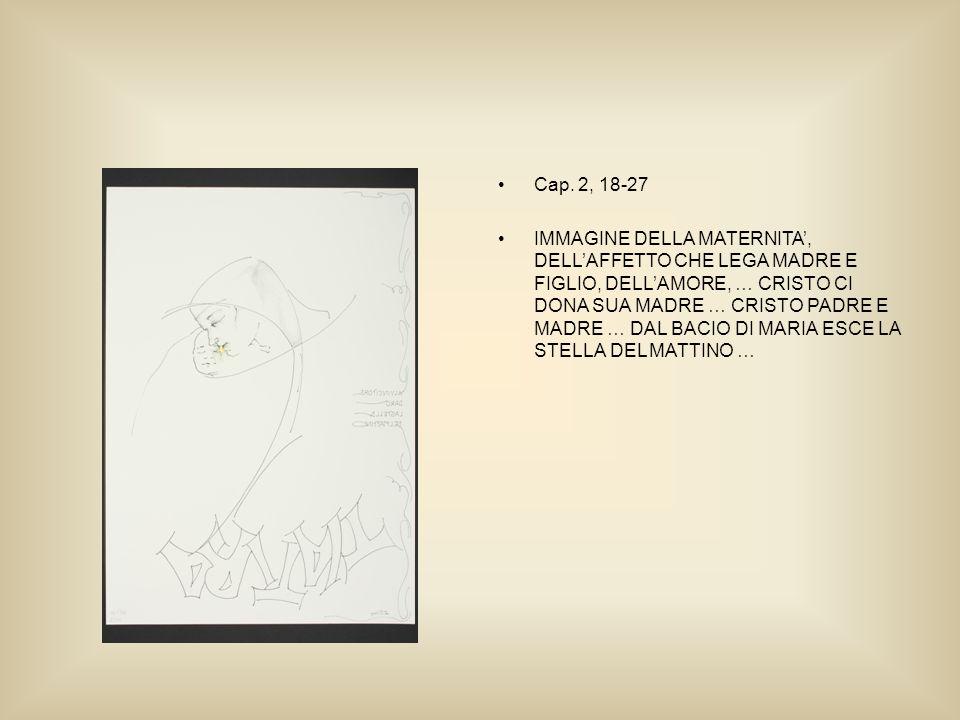 Cap. 2, 18-27 IMMAGINE DELLA MATERNITA, DELLAFFETTO CHE LEGA MADRE E FIGLIO, DELLAMORE, … CRISTO CI DONA SUA MADRE … CRISTO PADRE E MADRE … DAL BACIO