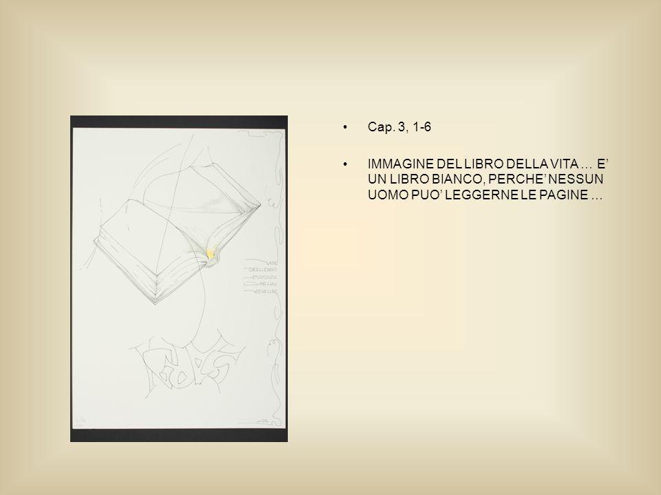 Cap. 3, 1-6 IMMAGINE DEL LIBRO DELLA VITA … E UN LIBRO BIANCO, PERCHE NESSUN UOMO PUO LEGGERNE LE PAGINE …