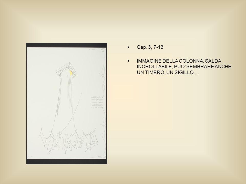 Cap. 3, 7-13 IMMAGINE DELLA COLONNA, SALDA, INCROLLABILE, PUO SEMBRARE ANCHE UN TIMBRO, UN SIGILLO …