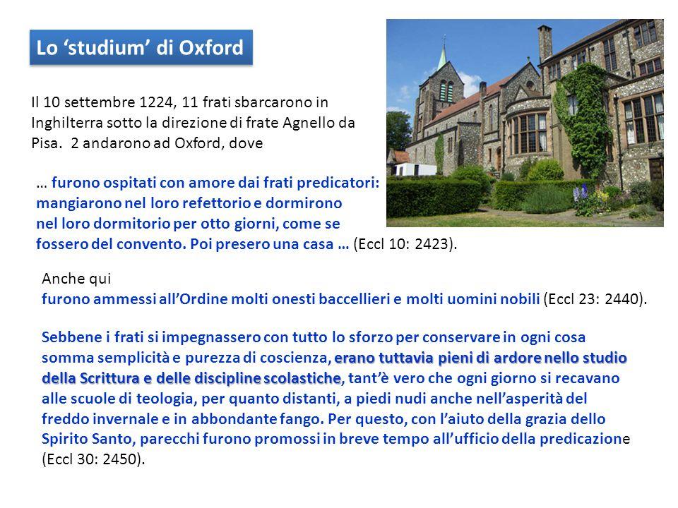 Lo studium di Oxford Il 10 settembre 1224, 11 frati sbarcarono in Inghilterra sotto la direzione di frate Agnello da Pisa. 2 andarono ad Oxford, dove