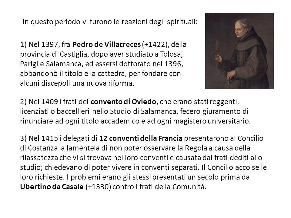 In questo periodo vi furono le reazioni degli spirituali: 1) Nel 1397, fra Pedro de Villacreces (+1422), della provincia di Castiglia, dopo aver studi