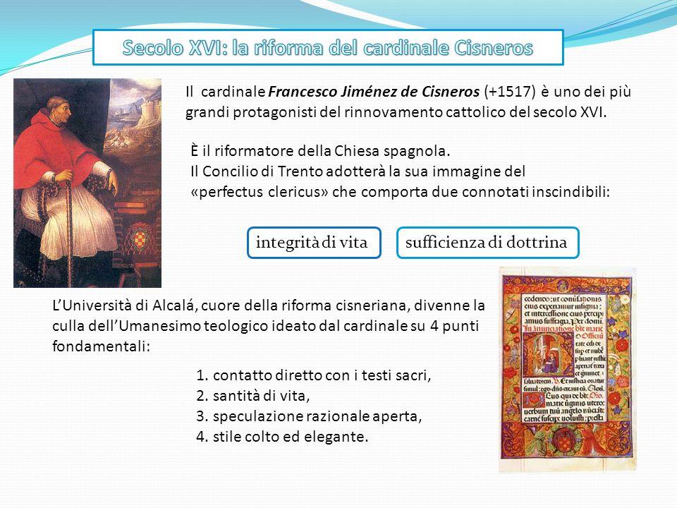 Il cardinale Francesco Jiménez de Cisneros (+1517) è uno dei più grandi protagonisti del rinnovamento cattolico del secolo XVI. È il riformatore della