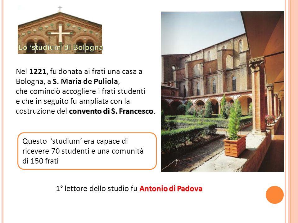 Nel 1221, fu donata ai frati una casa a Bologna, a S. Maria de Puliola, che cominciò accogliere i frati studenti convento di S. Francesco e che in seg
