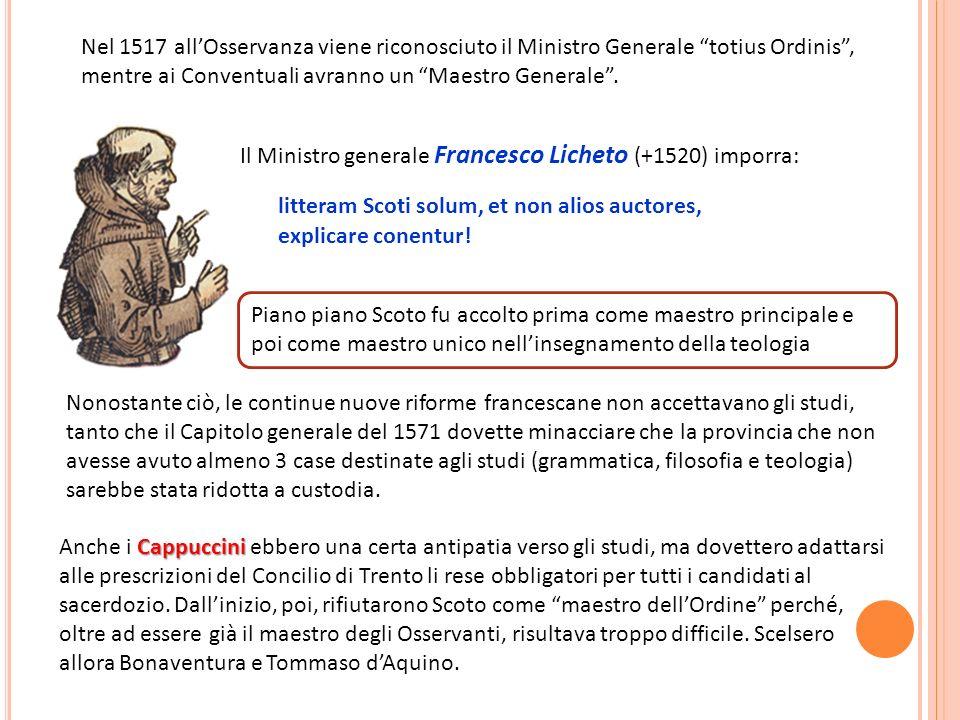 Nel 1517 allOsservanza viene riconosciuto il Ministro Generale totius Ordinis, mentre ai Conventuali avranno un Maestro Generale. Il Ministro generale