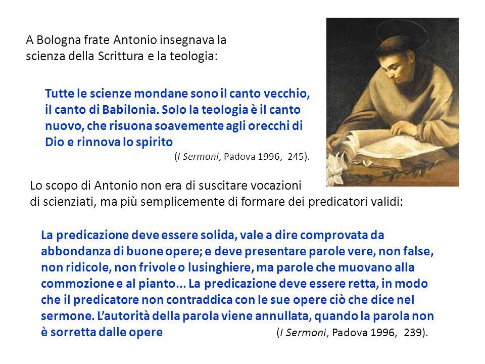 A Bologna frate Antonio insegnava la scienza della Scrittura e la teologia: Tutte le scienze mondane sono il canto vecchio, il canto di Babilonia. Sol