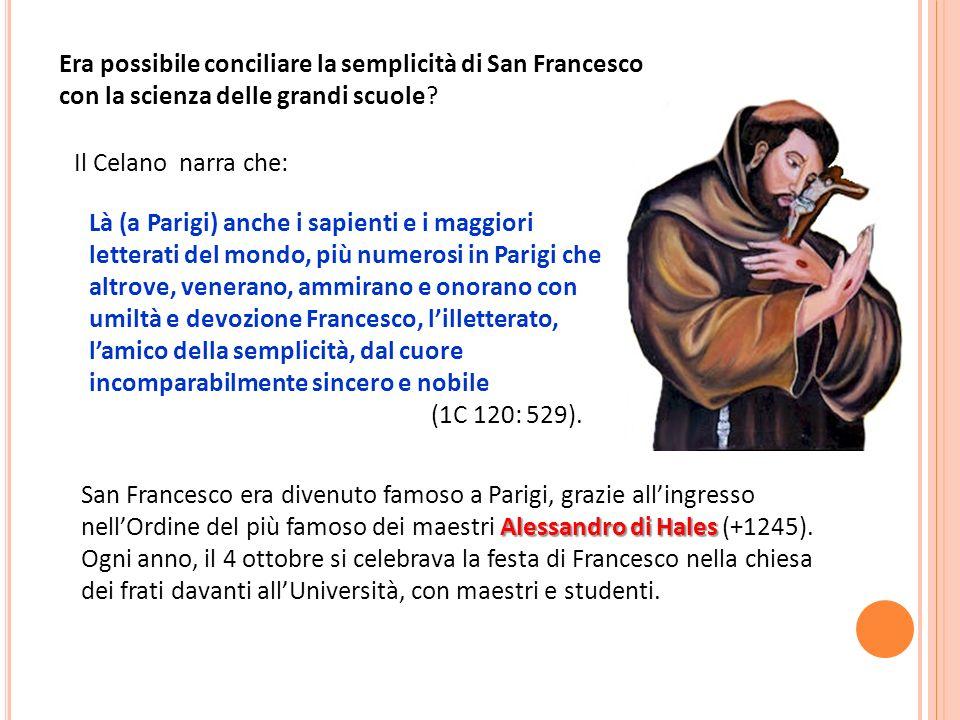 Era possibile conciliare la semplicità di San Francesco con la scienza delle grandi scuole? Il Celano narra che: Là (a Parigi) anche i sapienti e i ma