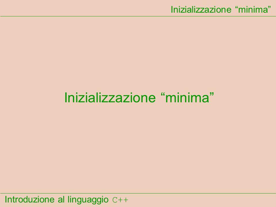 Introduzione al linguaggio C++ Inizializzazione minima