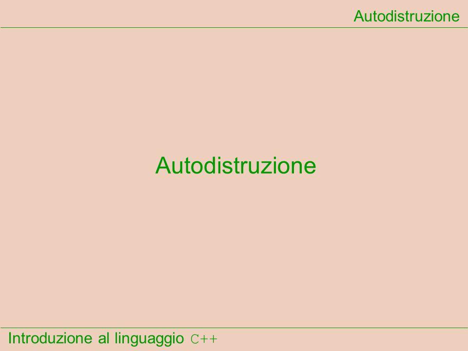 Introduzione al linguaggio C++ Autodistruzione