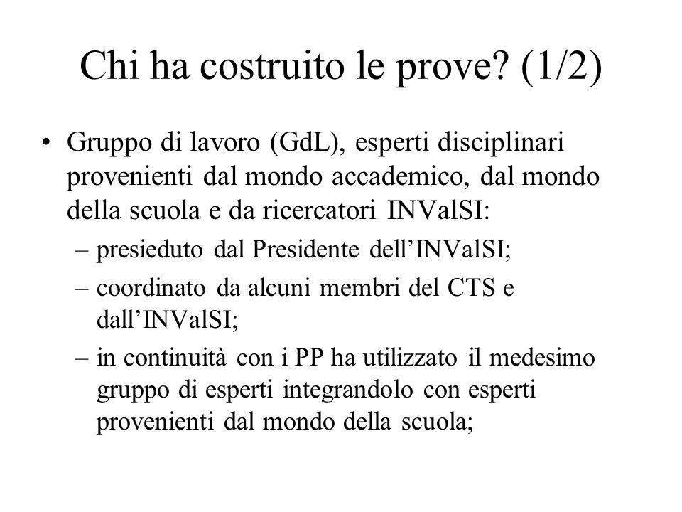 Chi ha costruito le prove? (1/2) Gruppo di lavoro (GdL), esperti disciplinari provenienti dal mondo accademico, dal mondo della scuola e da ricercator