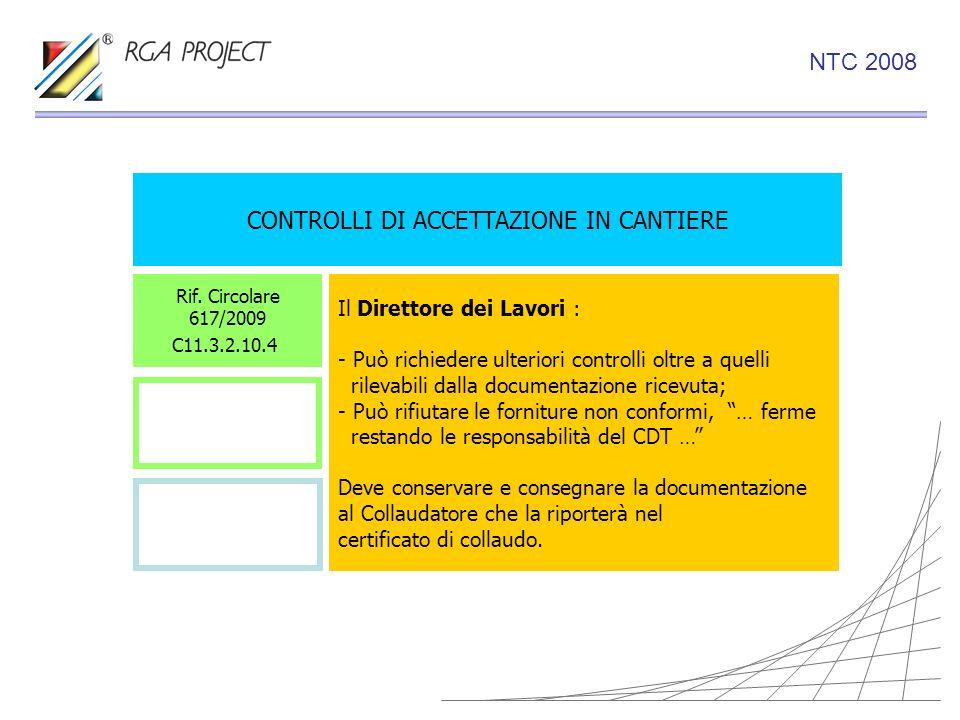 CONTROLLI DI ACCETTAZIONE IN CANTIERE Il Direttore dei Lavori : - Può richiedere ulteriori controlli oltre a quelli rilevabili dalla documentazione ri