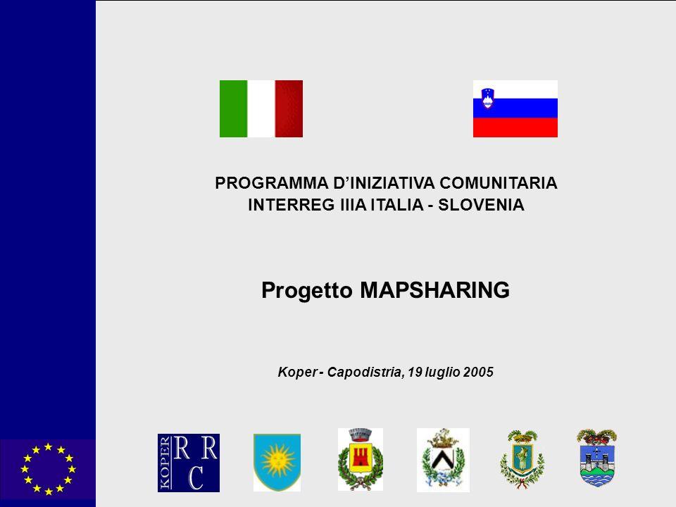 PROGRAMMA DINIZIATIVA COMUNITARIA INTERREG IIIA ITALIA - SLOVENIA Progetto MAPSHARING Koper - Capodistria, 19 luglio 2005