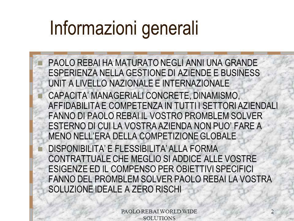 PAOLO REBAI WORLD WIDE SOLUTIONS 2 Informazioni generali PAOLO REBAI HA MATURATO NEGLI ANNI UNA GRANDE ESPERIENZA NELLA GESTIONE DI AZIENDE E BUSINESS
