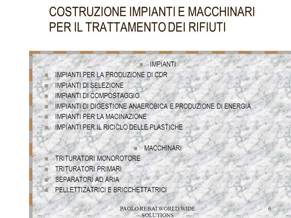 PAOLO REBAI WORLD WIDE SOLUTIONS 6 COSTRUZIONE IMPIANTI E MACCHINARI PER IL TRATTAMENTO DEI RIFIUTI IMPIANTI IMPIANTI PER LA PRODUZIONE DI CDR IMPIANT