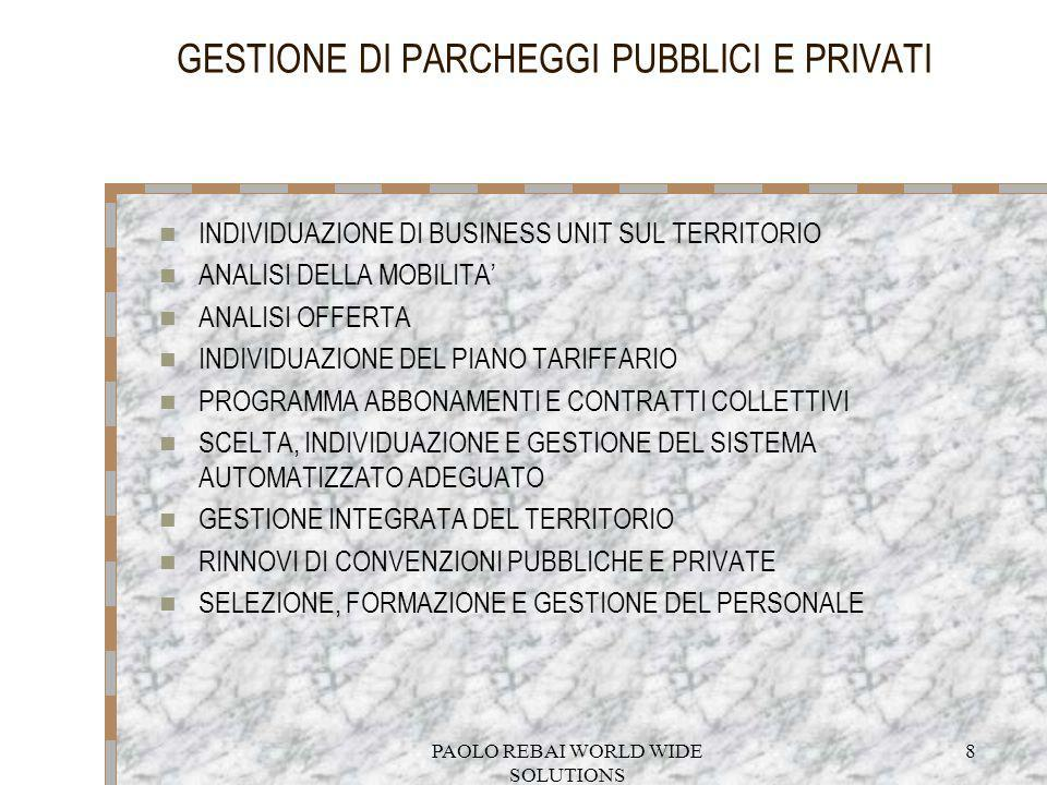 PAOLO REBAI WORLD WIDE SOLUTIONS 8 GESTIONE DI PARCHEGGI PUBBLICI E PRIVATI INDIVIDUAZIONE DI BUSINESS UNIT SUL TERRITORIO ANALISI DELLA MOBILITA ANAL