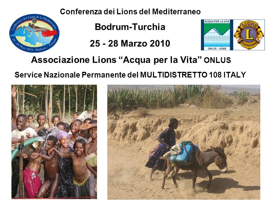 Conferenza dei Lions del Mediterraneo Bodrum-Turchia 25 - 28 Marzo 2010 Associazione Lions Acqua per la Vita ONLUS Service Nazionale Permanente del MU