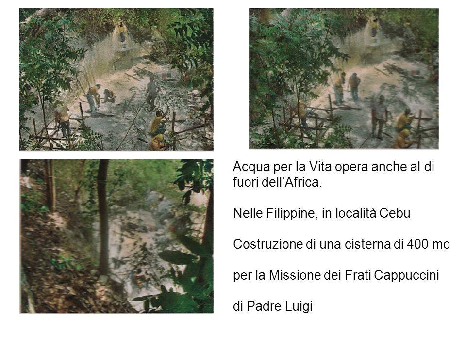 Acqua per la Vita opera anche al di fuori dellAfrica. Nelle Filippine, in località Cebu Costruzione di una cisterna di 400 mc per la Missione dei Frat