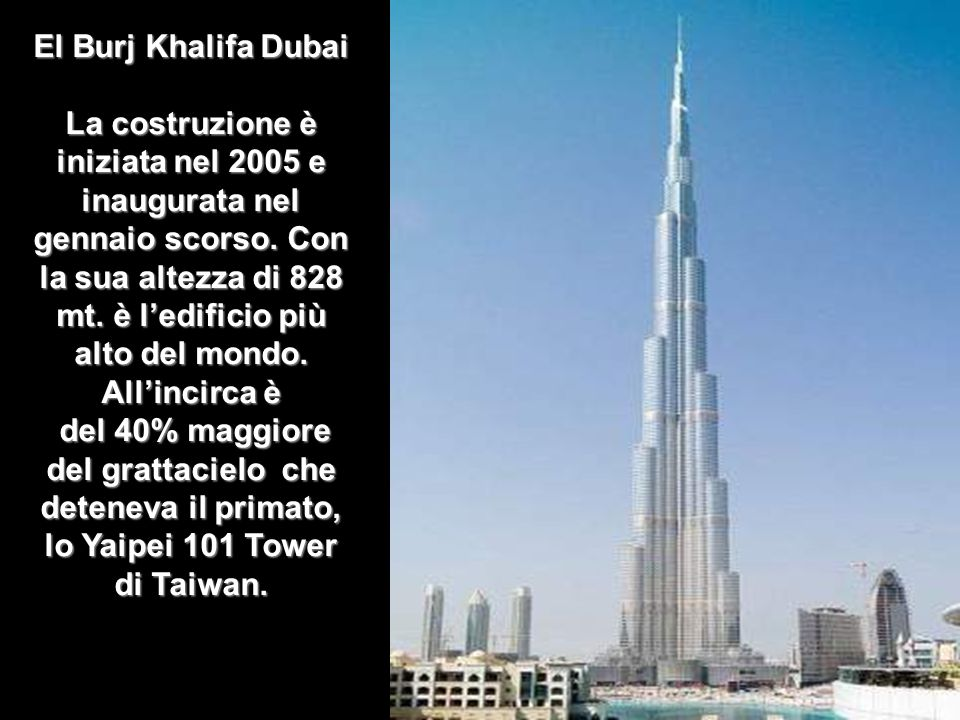 El Burj Khalifa Dubai La costruzione è iniziata nel 2005 e inaugurata nel gennaio scorso.